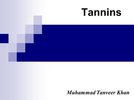 Tannins Muhammad Tanveer Khan. Introduction The term tannin was first time coined by Seguin in 1796. This term was used to denote substances present in.