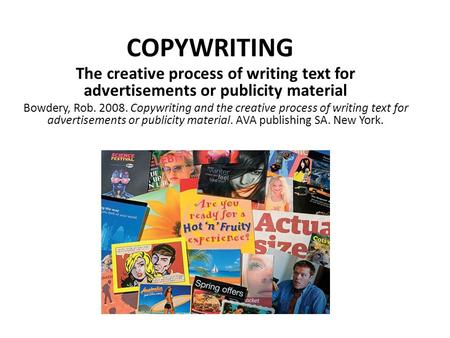 COPYWRITING The creative process of writing text for <strong>advertisements</strong> or publicity material Bowdery, Rob. 2008. Copywriting and the creative process of writing.
