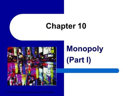 Chapter 10 Monopoly (Part I) © 2004 Thomson Learning/South-Western.