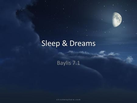 Sleep & Dreams Baylis 7.1. Consciousness A state of awareness Including: - a person's feelings - sensations - ideas - perceptions Sleep is a state of.