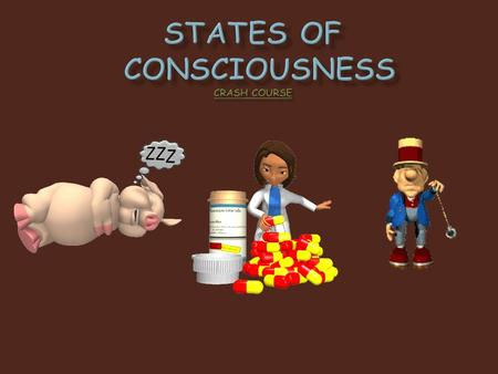  Sleep is a state of consciousness.  We are less aware of our surroundings.  Circadian Rhythm 