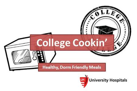 Healthy, Dorm Friendly Meals College Cookin'. Mini-Fridge Makeover Keep the following items in your room for quick & healthy food choices Low fat cheeses: