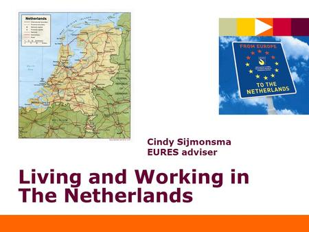 Living and Working in The Netherlands Cindy Sijmonsma EURES adviser.