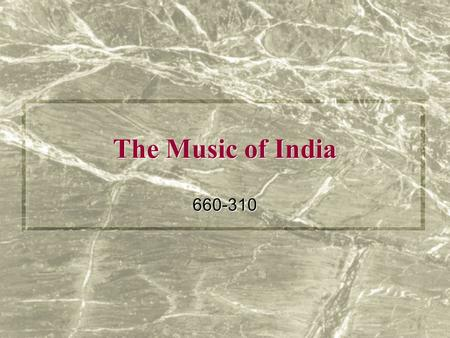 The Music of India 660-310. Brief History of Indian Music Oldest surviving form of music is Vedic chant Hinduism was dominant religion until 13th C. Music.