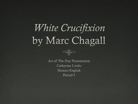 White Crucifixion by Marc Chagall  White Crucifixion was painted by Marc Chagall in the year of 1938.  Chagall created this painting shortly after the.