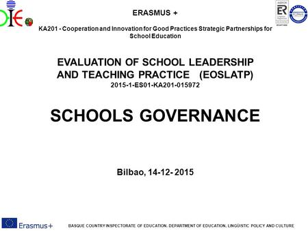 EVALUATION OF SCHOOL LEADERSHIP AND TEACHING PRACTICE BASQUE COUNTRY INSPECTORATE OF EDUCATION. DEPARTMENT OF EDUCATION, LINGÜISTIC POLICY AND CULTURE.
