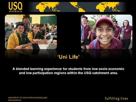 'Uni Life' A blended learning experience for students from low socio economic and low participation regions within the USQ catchment area.