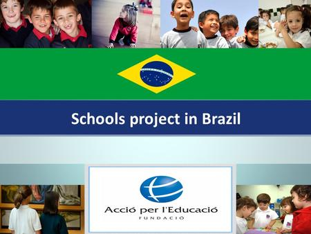 Schools project in Brazil. 100 Schools and 200 kindergartens in the next 25 years.