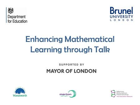 Enhancing Mathematical Learning through Talk. London School Education Fund The aims of the Fund are to: Cultivate teaching excellence through investment.