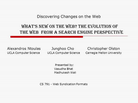 Discovering Changes on the Web What's New on the Web? The Evolution of the Web from a Search Engine Perspective Alexandros Ntoulas Junghoo Cho Christopher.