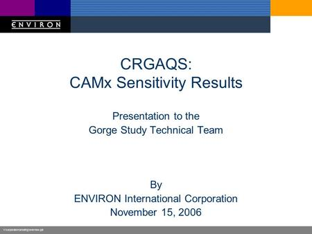 V:\corporate\marketing\overview.ppt CRGAQS: CAMx Sensitivity Results Presentation to the Gorge Study Technical Team By ENVIRON International Corporation.