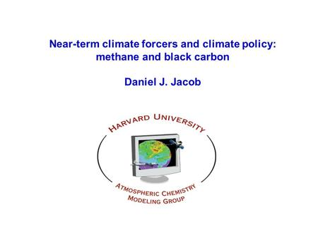 Near-term climate forcers and climate policy: methane and black carbon Daniel J. Jacob.