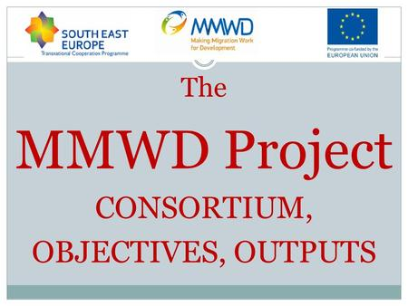 The MMWD Project CONSORTIUM, OBJECTIVES, OUTPUTS.