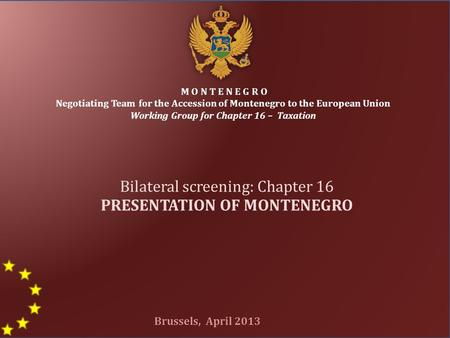 1 M O N T E N E G R O Negotiating Team for the Accession of Montenegro to the European Union Working Group for Chapter 16 – Taxation Bilateral screening: