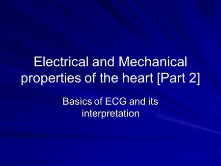 Electrical and Mechanical properties of the heart [Part 2] Basics of ECG and its interpretation.