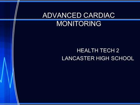 ADVANCED CARDIAC MONITORING HEALTH TECH 2 LANCASTER HIGH SCHOOL.