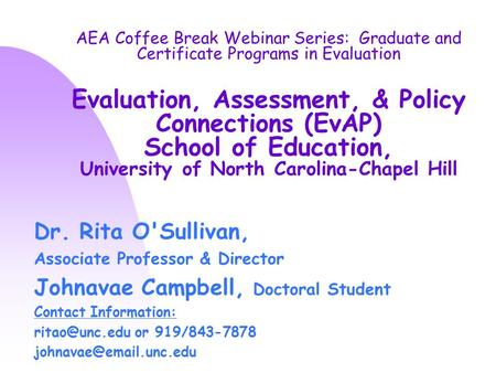 AEA Coffee Break Webinar Series: Graduate and Certificate Programs in Evaluation Evaluation, Assessment, & Policy Connections (EvAP) School of Education,