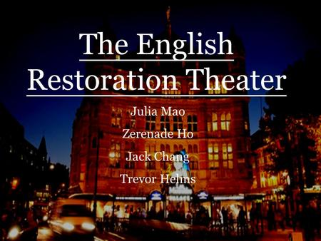 English Restoration Theater Julia Mao Zerenade Ho Trevor Helms Jack Chang The English Restoration Theater Julia Mao Zerenade Ho Jack Chang Trevor Helms.