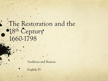 The Restoration and the 18 th Century 1660-1798 Tradition and Reason English IV.