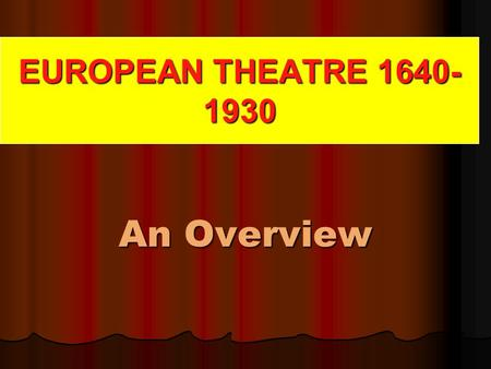 EUROPEAN THEATRE 1640- 1930 An Overview Closing of the Theatres by Puritans On the 6th of September, 1642, the theaters were closed by ordinance, it.