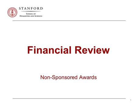 1 Financial Review Non-Sponsored Awards. Guiding Principles Review Financial Situation Periodically Timely correction of errors and omissions Accurately.