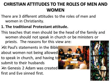 CHRISTIAN ATTITUDES TO THE ROLES OF MEN AND WOMEN There are 3 different attitudes to the roles of men and women in Christianity. 1. The traditional Protestant.