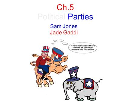Ch.5 Political Parties Sam Jones Jade Gaddi. Section 1: Parties and What They Do Political Party Major Parties Bonding Agents Party in Power Partisanship.