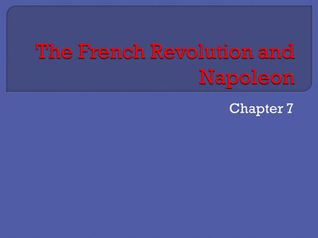 Chapter 7. Chapter 7, Sections 1 & 2  Read the article and note the major causes of the French Revolution.
