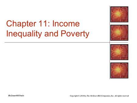 McGraw-Hill/Irwin Chapter 11: Income Inequality and Poverty Copyright © 2010 by The McGraw-Hill Companies, Inc. All rights reserved.