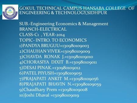 GOKUL TECHNICAL CAMPUS HANSABA COLLEGE OF ENGINEERING & TECHNOLOGY,SIDHPUR SUB.-Engineering Economics & Management BRANCH-ELECTRICAL CLASS-C1, YEAR-2014.