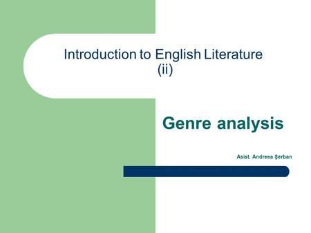 Introduction to English Literature (ii) Genre analysis Asist. Andreea Şerban.
