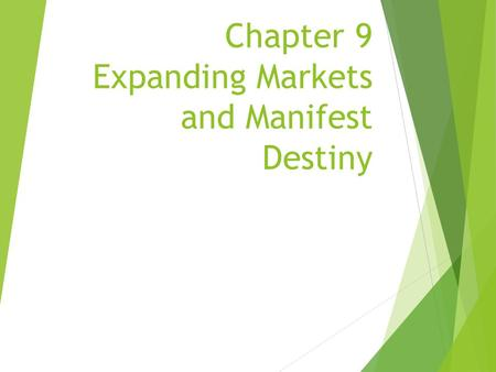 Chapter 9 Expanding Markets and Manifest Destiny.