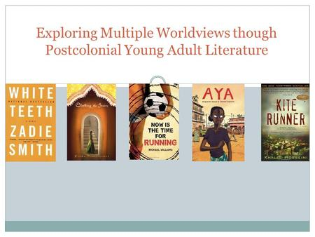 Exploring Multiple Worldviews though Postcolonial Young Adult Literature.
