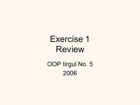 Exercise 1 Review OOP tirgul No. 5 2006. Outline Polymorphism Exceptions A design example Summary.