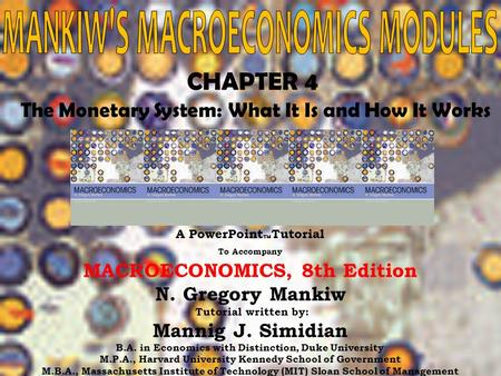 Chapter Four1 CHAPTER 4 The Monetary System: What It Is and How It Works A PowerPoint  Tutorial To Accompany MACROECONOMICS, 8th Edition N. Gregory Mankiw.