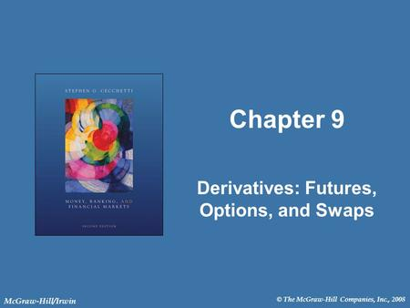 © The McGraw-Hill Companies, Inc., 2008 McGraw-Hill/Irwin Chapter 9 Derivatives: Futures, Options, and Swaps.