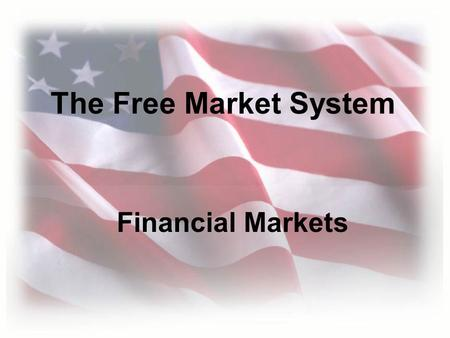 The Free Market System Financial Markets. Saving and Investment 1.investment: the purchase of an asset in hopes it appreciates or generates income ●Examples: