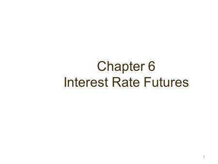 Chapter 6 Interest Rate Futures 1. Day Count Convention Defines: –the period of time to which the interest rate applies –The period of time used to calculate.
