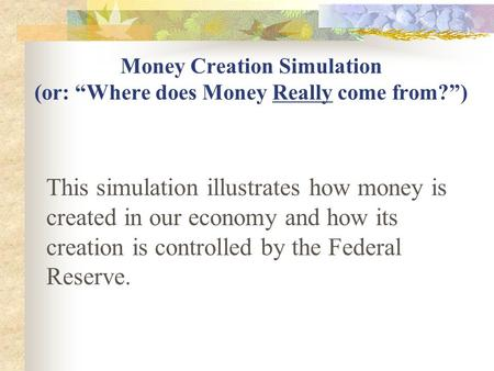 "Money Creation Simulation (or: ""Where does Money Really come from?"") This simulation illustrates how money is created in our economy and how its creation."