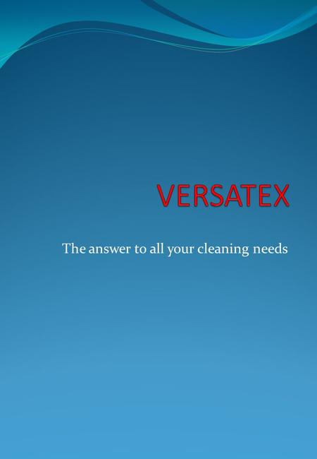 The answer to all your cleaning needs. Versatex is an established cleaning company since 2002 with active participation from our director F. Clarke. We.