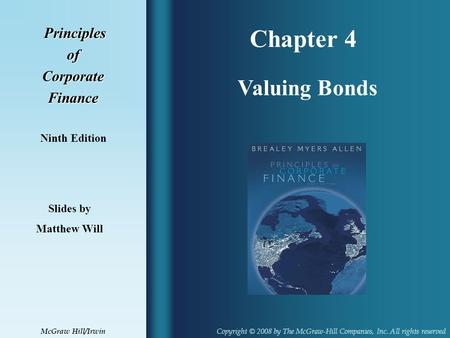 Chapter 4 Principles PrinciplesofCorporateFinance Ninth Edition Valuing Bonds Slides by Matthew Will Copyright © 2008 by The McGraw-Hill Companies, Inc.
