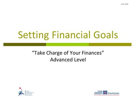 "1.17.3.G1 Setting Financial Goals ""Take Charge of Your Finances"" Advanced Level."