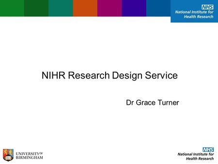 NIHR Research Design Service Dr Grace Turner. Research Design Service NIHR Research Design Service Research Design Service (RDS) - Role - Eligibility.