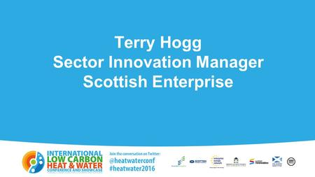 Terry Hogg Sector Innovation Manager Scottish Enterprise.