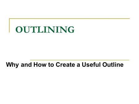 OUTLINING Why and How to Create a Useful Outline.