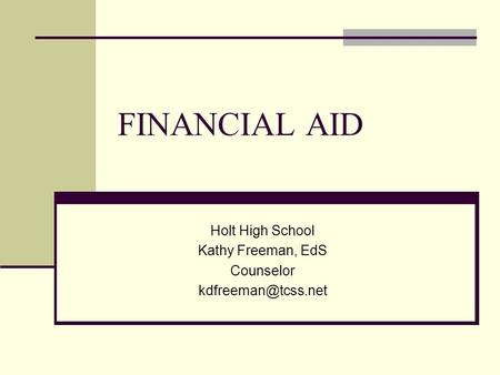 FINANCIAL AID Holt High School Kathy Freeman, EdS Counselor