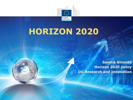 HORIZON 2020 Sandra Almeida Horizon 2020 policy DG Research and Innovation.
