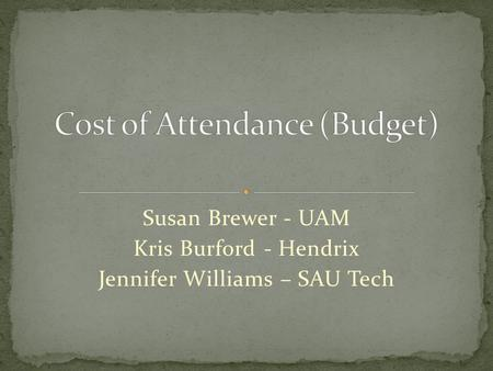 Susan Brewer - UAM Kris Burford - Hendrix Jennifer Williams – SAU Tech.