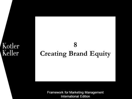 Framework for Marketing Management International Edition 8 Creating Brand Equity 1.