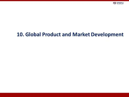 10. Global Product and Market Development. Chapter Overview 1. Global Branding Strategies 2. Managing Multinational Product Lines 3. Product Piracy 4.